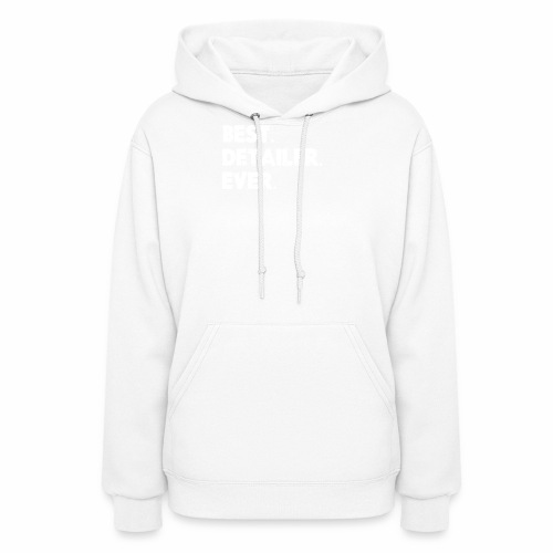 AUTO DETAILER SHIRT | BEST DETAILER EVER - Women's Hoodie