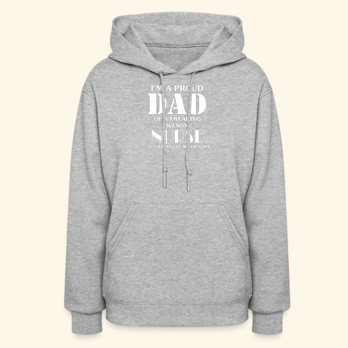 I'M A PROUD DAD OF A FREAKING AWESOME NURSE - Women's Hoodie
