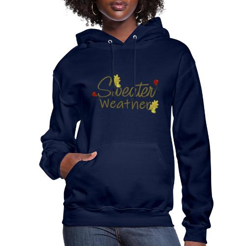 sweater weather - Women's Hoodie