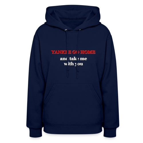 Yankee go home and take me with you - Women's Hoodie