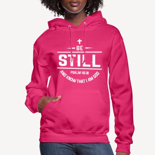 BE STILL AND KNOW THAT I AM GOD - Women's Hoodie