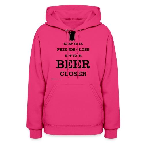 Keep Your Beer Closer - Women's Hoodie