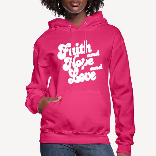 FAITH AND HOPE AND LOVE - Women's Hoodie
