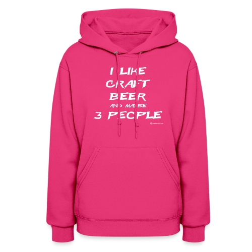 I Like Craft Beer And Maybe 3 People - Women's Hoodie