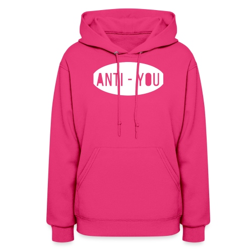 Anti - You - Women's Hoodie