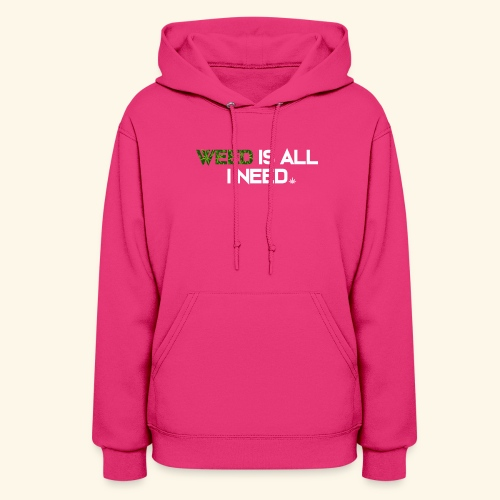 WEED IS ALL I NEED - T-SHIRT - HOODIE - CANNABIS - Women's Hoodie