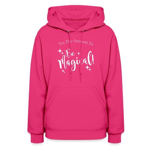 Tis The Season To Be Magical - Women's Hoodie