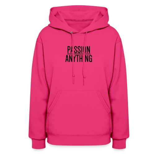 Passion Over Anything - Women's Hoodie
