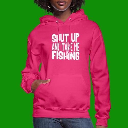 Shut Up & Take Me Fishing - Women's Hoodie