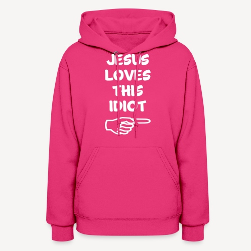 JESUS LOVES THIS IDIOT - Women's Hoodie