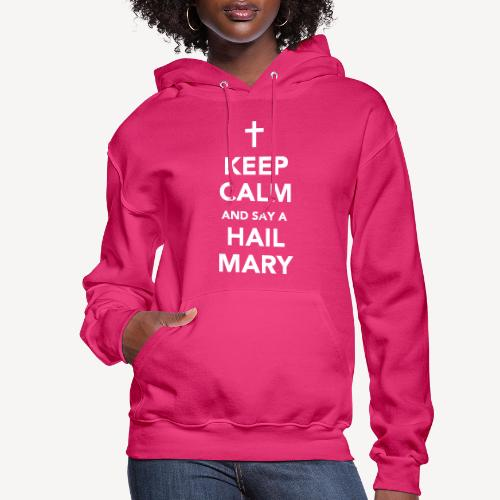 KEEP CALM AND SAY A HAIL MARY - Women's Hoodie