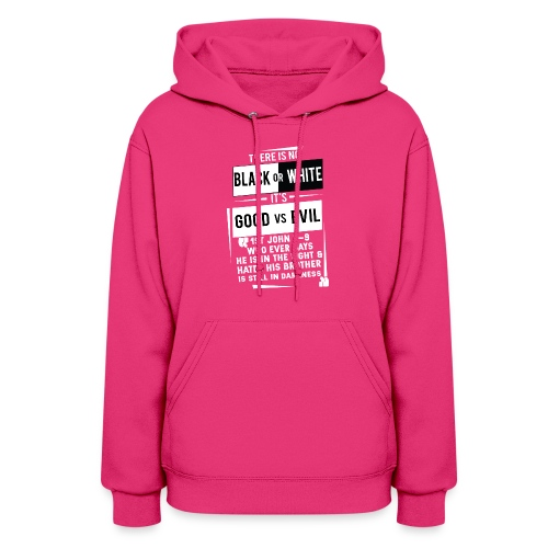 There is no black or white its good vs. evil tee - Women's Hoodie