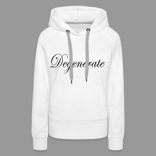 Degenerate - Women's Premium Hoodie