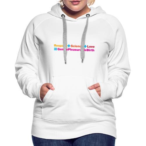 Respect + Science + Love = GentlePleasurableBirth - Women's Premium Hoodie