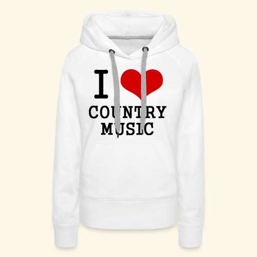 I love country music - Women's Premium Hoodie
