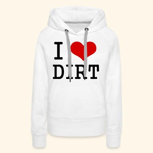 I love DIRT - Women's Premium Hoodie