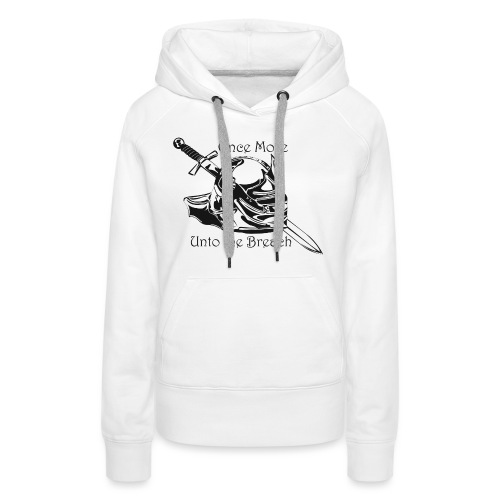 Once More... Unto the Breach Medieval T-shirt - Women's Premium Hoodie