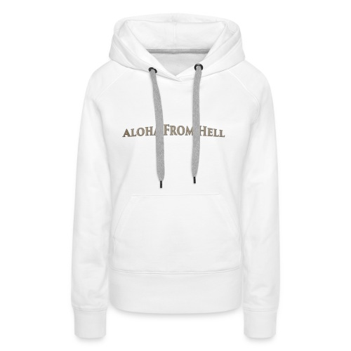 Aloha from hell - Women's Premium Hoodie