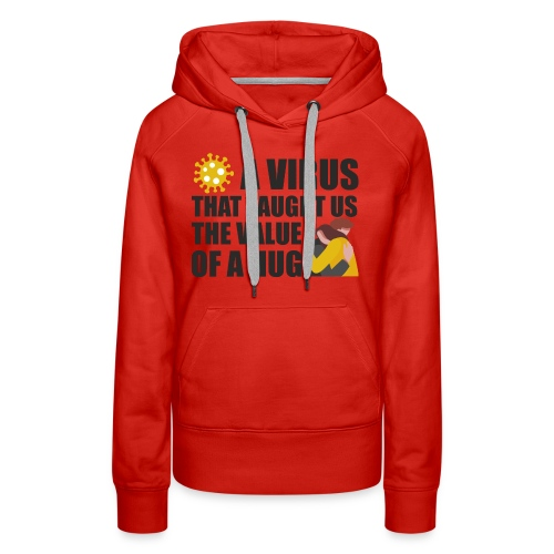 A virus that taught us the value of a HUG - Women's Premium Hoodie