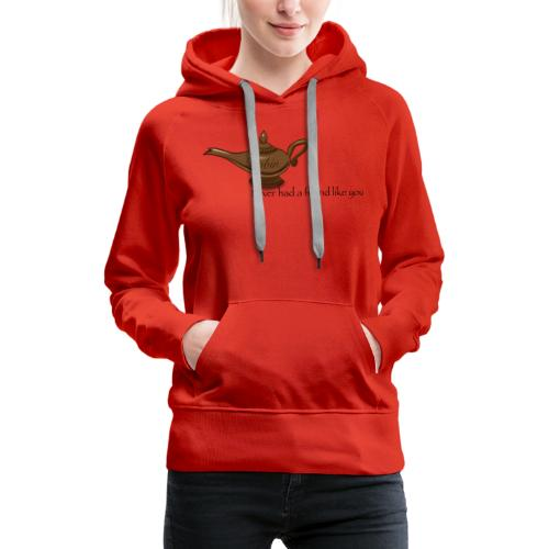 Never had a friend like you - Women's Premium Hoodie