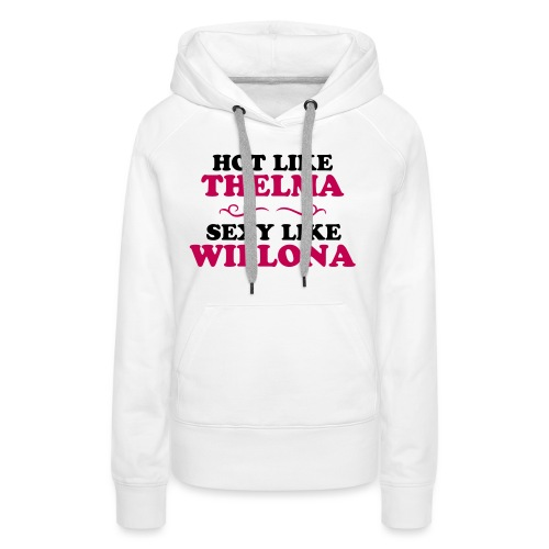 Hot Like Thelma - Sexy Like Wylona Shirt (light ty - Women's Premium Hoodie
