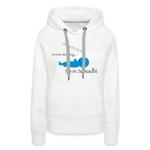 I'm Not Sleeping I'm in Samadhi Graphic - Women's Premium Hoodie
