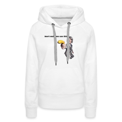 Don't make me use this - Women's Premium Hoodie