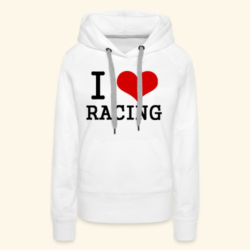 I love racing - Women's Premium Hoodie