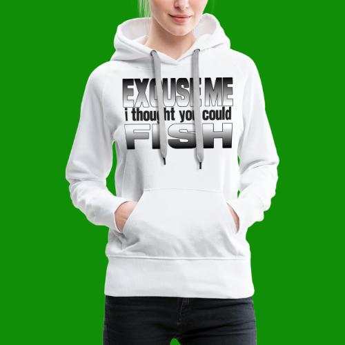 Thought You Could Fish - Women's Premium Hoodie