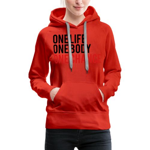 One Life One Body One Chance - Women's Premium Hoodie