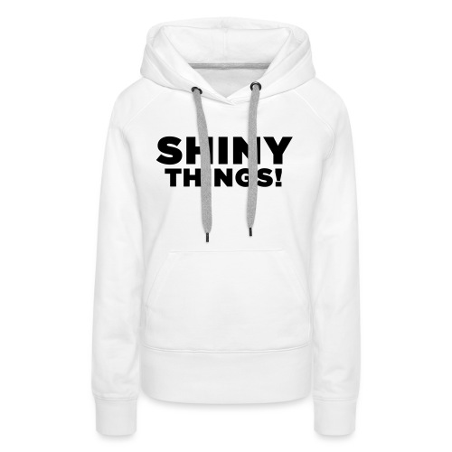 Shiny Things. Funny ADHD Quote - Women's Premium Hoodie
