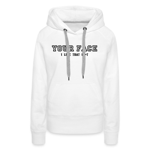 Your Face - Women's Premium Hoodie