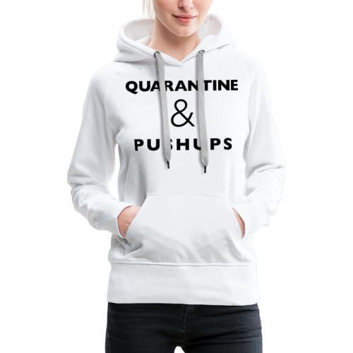 quarantine and pushups - Women's Premium Hoodie