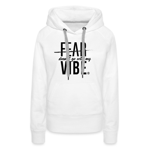 Fear Doesn't Go With The Vibe - Women's Premium Hoodie