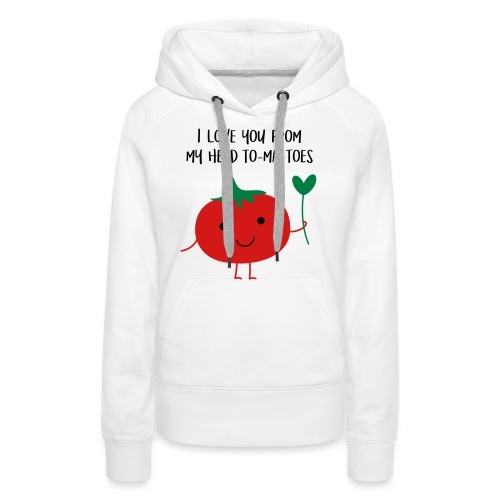 I love you from my head to-ma-toes - Women's Premium Hoodie