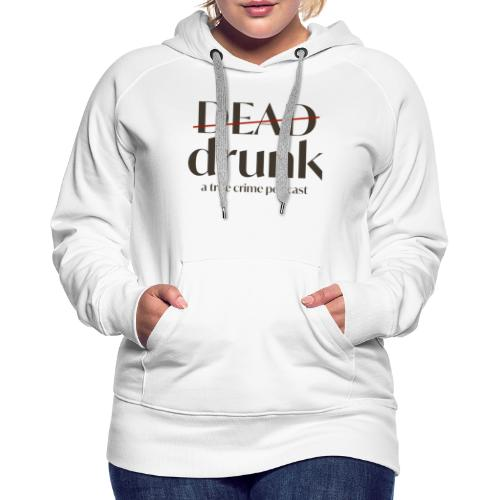 bigger dead drunk logo! - Women's Premium Hoodie