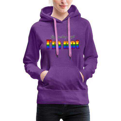 Let's get one thing straight - I'm not! - Women's Premium Hoodie