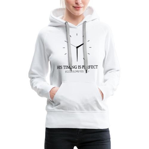 God's timing is perfect - Ecclesiastes 3:1 shirt - Women's Premium Hoodie