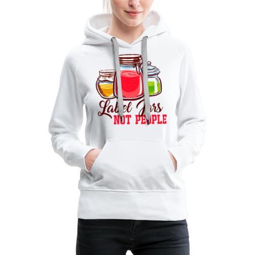 Label Jars Not People - Women's Premium Hoodie