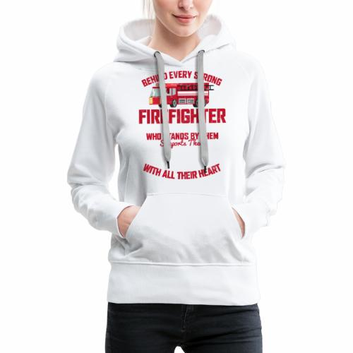 BEHIND EVERY STRONG FIREFIGHTER THERE IS AN EVEN S - Women's Premium Hoodie