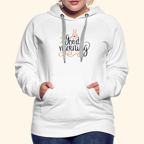 Good Morning Coffee Tee - Women's Premium Hoodie