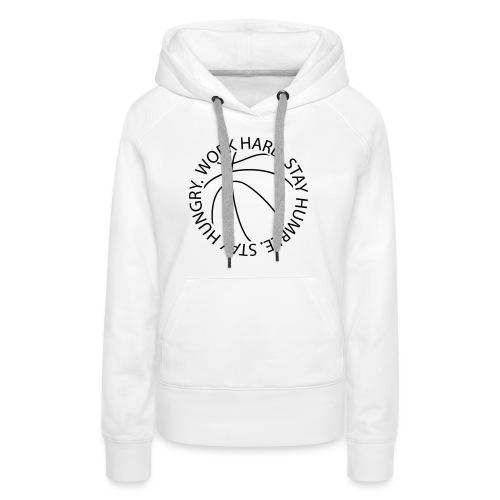 Stay Humble Stay Hungry Work Hard Basketball logo - Women's Premium Hoodie
