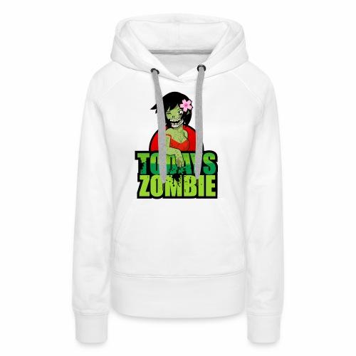 Sexy Zombie   Today's Zombie - Women's Premium Hoodie