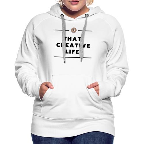 that creative life - Women's Premium Hoodie
