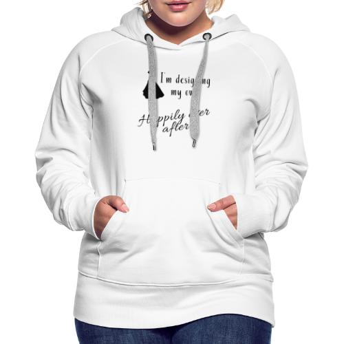 Designing my own happily ever after - Women's Premium Hoodie