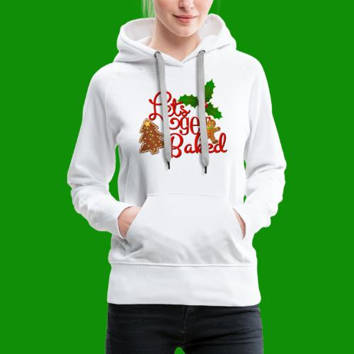 Let's Get Baked - Family Holiday Baking - Women's Premium Hoodie