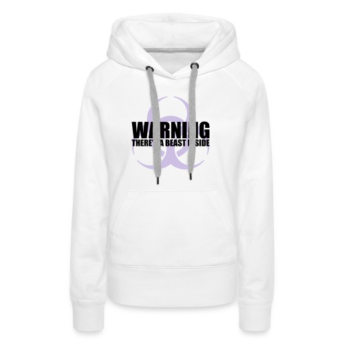 Warning...There's a Beast Inside - Women's Premium Hoodie