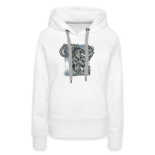Born To Ride Dirt Bikes - Women's Premium Hoodie