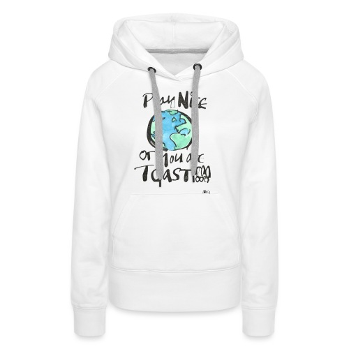 Play Nice or you are toast - Women's Premium Hoodie