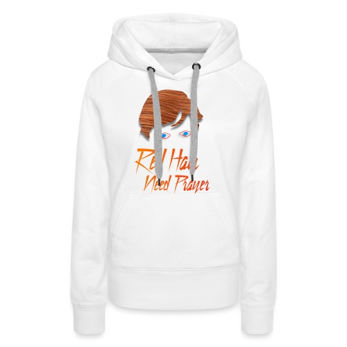 Red Hair Need Prayer - Women's Premium Hoodie